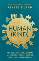 Human(Kind): How Reclaiming Human Worth and Embracing Radical Kindness Will Bring Us Back Together