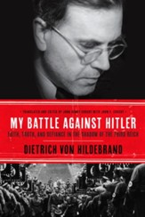 My Battle Against Hitler: Faith, Truth, and Defiance in the Shadow of the Third Reich - eBook