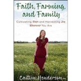 Faith, Farming, and Family: Cultivating Hope and Harvesting Joy Wherever You Are