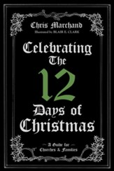 Celebrating The 12 Days of Christmas: A Guide for Churches and Families