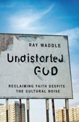 Undistorted God: Reclaiming Faith Despite the Cultural Noise - eBook