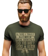 In God I Trust What Can Mere Mortals Do To Me Shirt, Green, Large