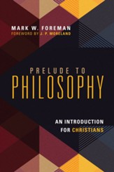 Prelude to Philosophy: An Introduction for Christians - eBook