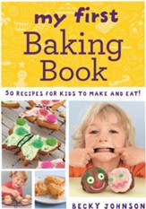 My First Baking Book: 50 Recipes for Kids to Make and Eat! / Digital original - eBook