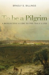 To be a Pilgrim: A Reflective Guide to the Holy Land