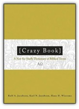 Crazy Talk Too: A Not-So-Stuffy Dictionary of Biblical Terms