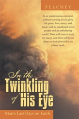 In the Twinkling of His Eye: Man's Last Days on Earth - eBook