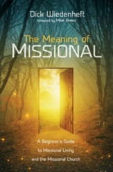 The Meaning of Missional: A Beginner's Guide to Missional Living and the Missional Church