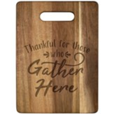 Thankful For Those Who Gather Here Wood Cutting Board