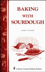 Baking with Sourdough (Storey's Country Wisdom Bulletin A-50)