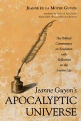 Jeanne Guyon's Apocalyptic Universe: Her Biblical Commentary on Revelation with Reflections on the Interior Life