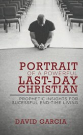 Portrait of a Powerful Last-Day Christian: Prophetic Insights for Successful End-Time Living - eBook
