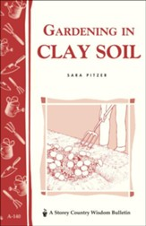 Gardening in Clay Soil (Storey's Country Wisdom Bulletin A-140)