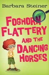 Foghorn Flattery and the Dancing Horses - eBook