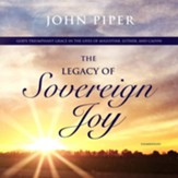 The Legacy of Sovereign Joy: God's Triumphant Grace in the Lives of Augustine, Luther, and Calvin, Unabridged Audiobook on CD