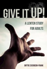 Give It Up!: A Lenten Study for Adults - eBook