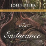 The Roots of Endurance: Invincible Perseverance in the Lives of John Newton, Charles Simeon, and William Wilberforce, Unabridged Audiobook on MP3-CD