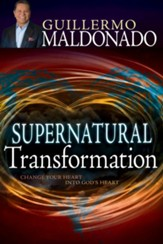 Supernatural Transformation: Change Your Heart Into God's Heart - eBook