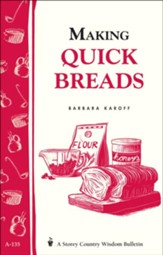 Making Quick Breads (Storey's Country Wisdom Bulletin A-135)