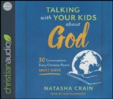 Talking with Your Kids about God: 30 Conversations Every Christian Parent Must Have - unabridged audio book on CD
