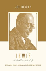 Lewis on the Christian Life: Becoming Truly Human in the Presence of God - unabridged audio book on CD