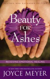 Beauty for Ashes: Receiving Emotional Healing-  Revised Edition