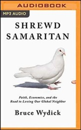 Shrewd Samaritan: Loving Our Global Neighbor Wisely in the 21st Century, Unabridged Audiobook on MP3 CD