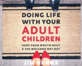 Doing Life with Your Adult Children: Keep Your Mouth Shut and the Welcome Mat Out, Unabridged Audiobook on CD