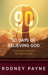 90 Days Of Believing God: A Journey To Increasing Your Personal Faith