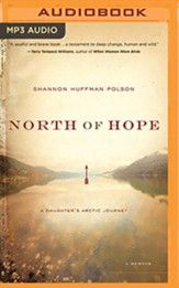 North of Hope: A Daughter's Arctic Journey, Unabridged Audiobook on MP3 CD