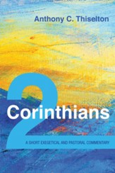 2 Corinthians: A Short Exegetical and Pastoral Commentary