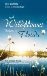 A Wildflower Thrives in Florida: From Striving to Thriving after Sexual Abuse and Other Trauma