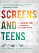 Screens and Teens: Connecting with Our Kids in a Wireless World - eBook