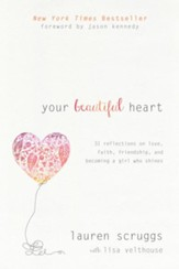 Your Beautiful Heart: 31 Reflections on Love, Faith, Friendship, and Becoming a Girl Who Shines - eBook