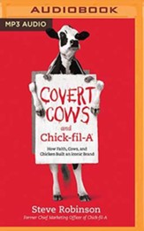 Covert Cows and Chick-fil-A: How Faith, Cows, and Chicken Built an Iconic Brand, Unabridged Audiobook on MP3-CD