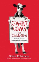 Covert Cows and Chick-fil-A: How Faith, Cows, and Chicken Built an Iconic Brand, Unabridged Audiobook on CD