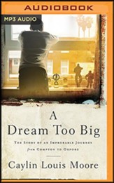 A Dream Too Big: The Story of an Improbable Journey from Compton to Oxford, Unabridged Audiobook on MP3-CD