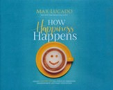 How Happiness Happens: Finding Lasting Joy in a World of Comparison, Disappointment, and Unmet Expectations, Unabridged Audiobook on CD