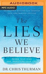 The Lies We Believe: Renew Your Mind and Transform Your Life, Unabridged Audiobook on MP3-CD