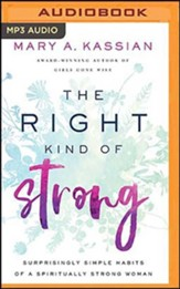 The Right Kind of Strong: Surprisingly Simple Habits of a Spiritually Strong Woman, Unabridged Audiobook on MP3-CD
