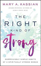 The Right Kind of Strong: Surprisingly Simple Habits of a Spiritually Strong Woman, Unabridged Audiobook on CD