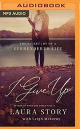 I Give Up: The Secret Joy of a Surrendered Life, Unabridged Audiobook on MP3-CD