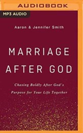 Marriage After God: Chasing Boldly After God's Purpose for Your Life Together, Unabridged Audiobook on MP3-CD