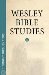 Wesley Bible Studies: 1 Timothy Through Titus - eBook