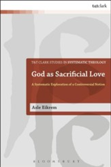 God as Sacrificial Love: A Systematic Exploration of a Controversial Notion