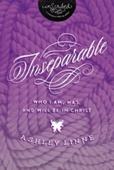 Inseparable: Who I Am, Was, & Will Be in Christ