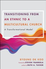 Transitioning from an Ethnic to a Multicultural Church: A Transformational Model