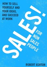 Sales for Non-Salespeople: How to sell yourself and your ideas, and succeed at work / Digital original - eBook