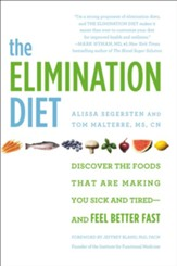 The Elimination Diet: Discover the Foods That Are Making You Sick and Tired-and Feel Better Fast - eBook