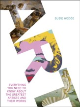 Art: Everything You Need to Know About the Greatest Artists and Their Work - eBook